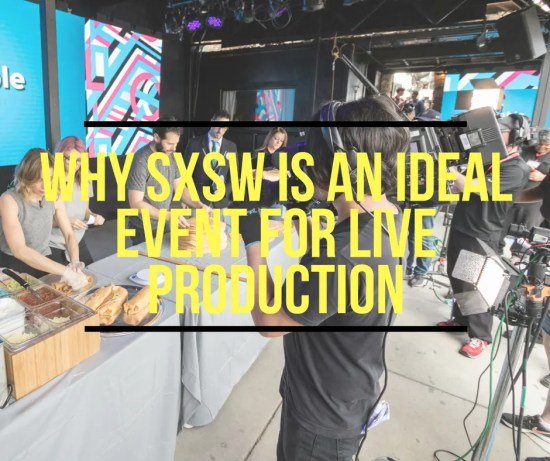 Why SXSW Is An Ideal Event for Live Production