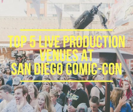 Top 5 Live Production Venues at San Diego Comic-Con