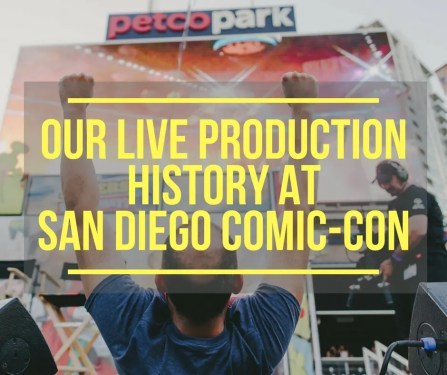 Our Live Production History at San Diego Comic-Con