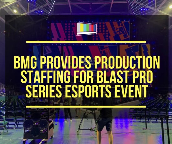 BMG Provides Production Staffing for Blast Pro Series Esports Event