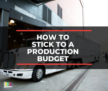 How to Stick to a Production Budget