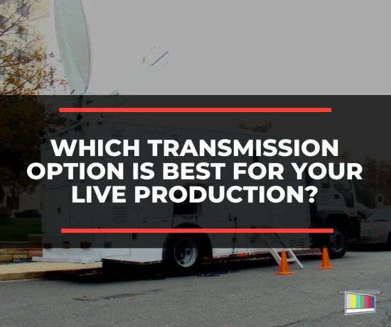 Which Transmission Option is Best for Your Live Production?