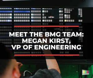 Meet the BMG Team, Megan Kirst - VP of Engineering