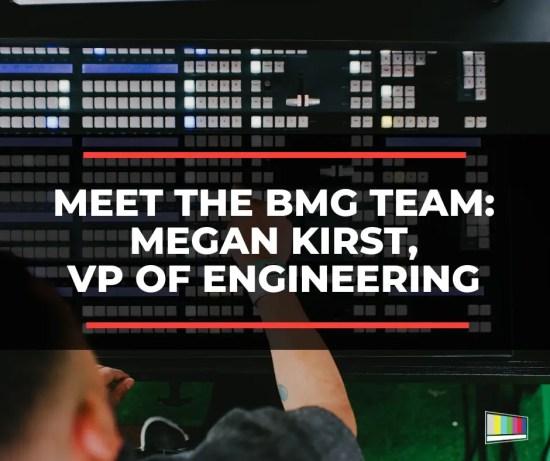 Meet the BMG Team: Megan Kirst, VP of Engineering
