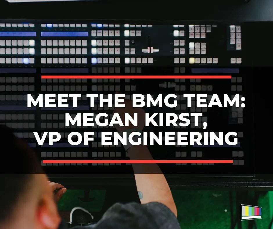 Meet the BMG Team, Megan Kirst - VP of Engineering