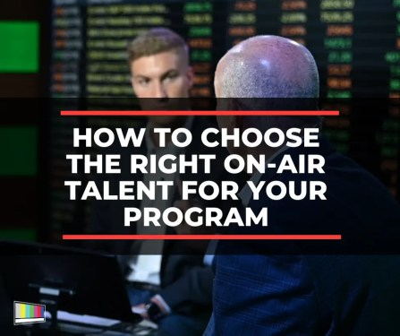 How to Choose the Right On-Air Talent for Your Program