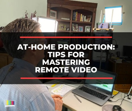 At-Home Production: Tips for Mastering Remote Video