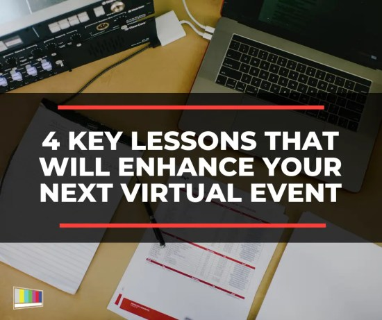 4 Key Lessons That Will Enhance Your Next Virtual Event