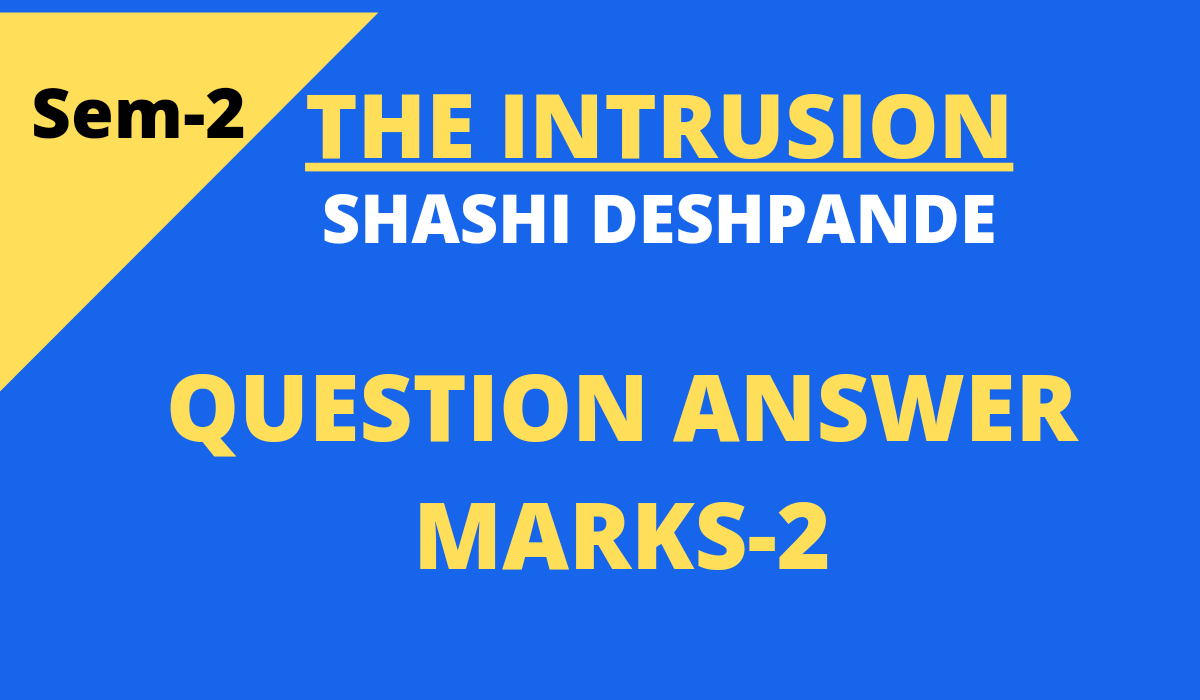 The Intrusion by Shashi Deshpande questions and answers marks 2