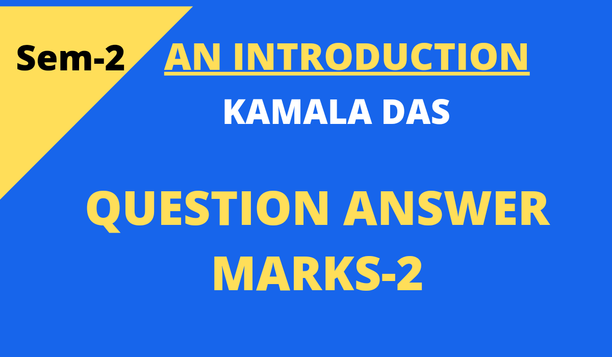 An Introduction by Kamala Das Questions and Answers marks 2