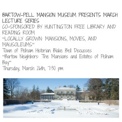"""Bartow-Pell Mansion Museum (BPMM) welcomes Town of Pelham Historian Blake Bell to present """"Bartow Neighbors: The Mansions and Estates of Pelham Bay"""
