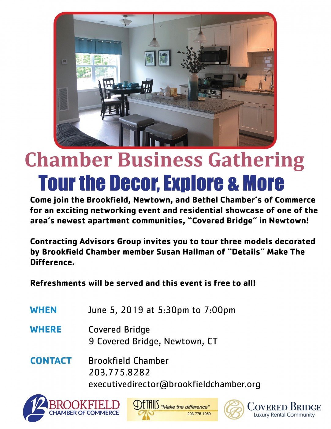 "Tour the Decor & More - Come join the the Chamber of Commerce for an exciting networking event and residential showcase of one of the area's newest apartment communities, ""Covered Bridge"" in Newtown! Contracting Advisors Group invites you to tour three models decorated by Brookfield Chamber member Susan Hallman of ""Details"" Make The Difference. Refreshments will be served and this event is free to all!"