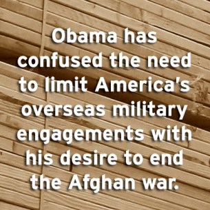 """Obama has confused the need to limit America's overseas military engagements with his desire to end the Afghan war."""