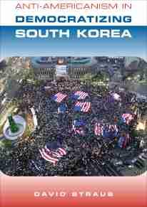 Anti-Americanism in Democratizing South Korea