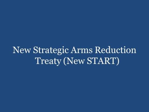 New Strategic Arms Reduction Treat (New START)