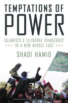 """Temptations of Power: Islamists & Illiberal Democracy in a New Middle East"" by Shadi Hamid"