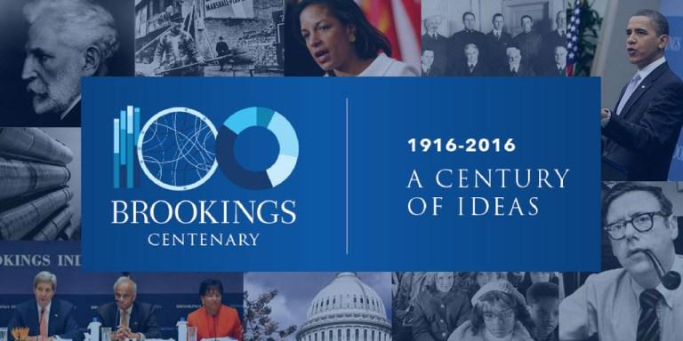 Brookings Centenary: A Century of Ideas