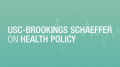 USC-Brookings Schaeffer on Health Policy