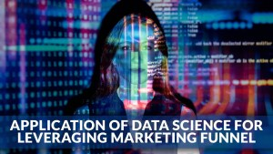 Application Of Data Science For Leveraging Marketing Funnel