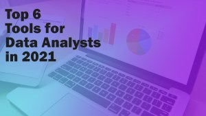 Top 6 Tools for Data Analysts in 2021