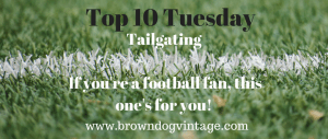 top 10 tuesday tailgating edition