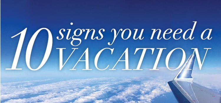 10 Signs You Need A Vacation Brownell Travel