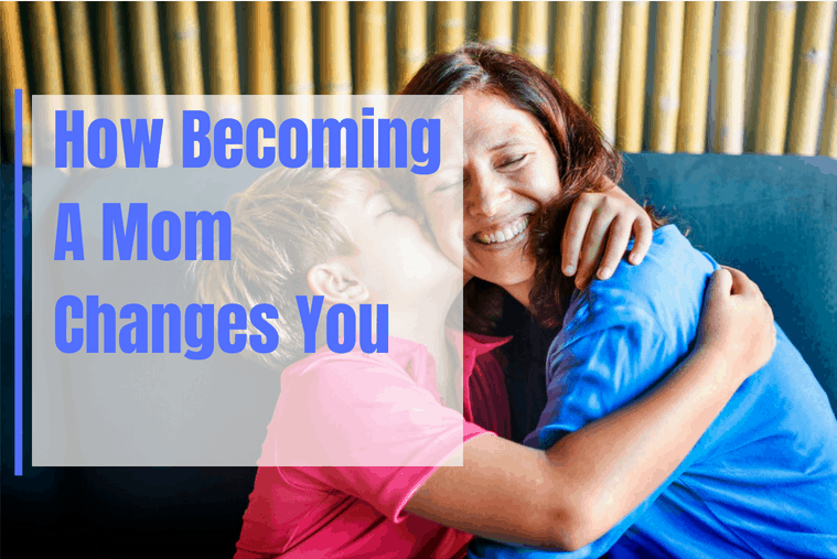 How Becoming A Mom Changes You