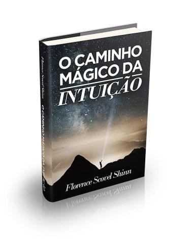 Bruno Padilha Florence Shinn O Caminho Mágico da Intuição