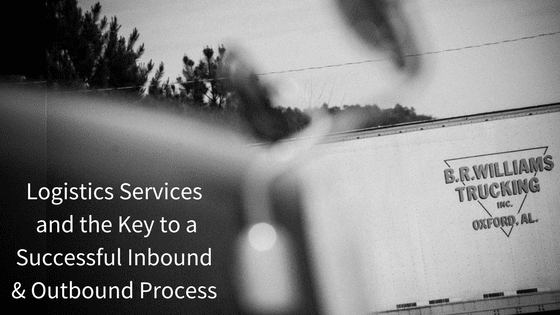 Logistics Services and the Key to a Successful Inbound and Outbound Process