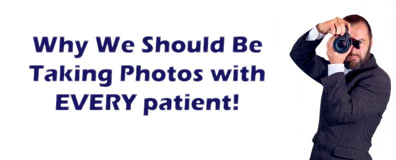 Why Dentist Should Be Taking Photos of Every Patient!