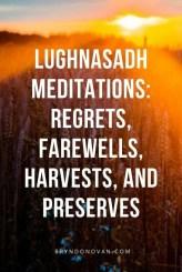 Lughnasadh Meditation: Regrets, Farewells, Harvests, and Preserves ...