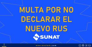 SUNAT: Existe multa por no declarar a tiempo el Nuevo RUS