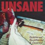 Unsane -scattered smothered covered