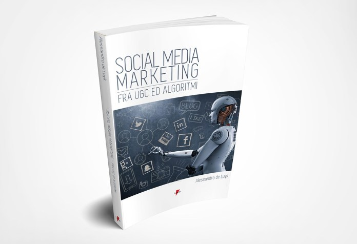 """Social media marketing. Fra UGC ed algoritmi"", il libro"