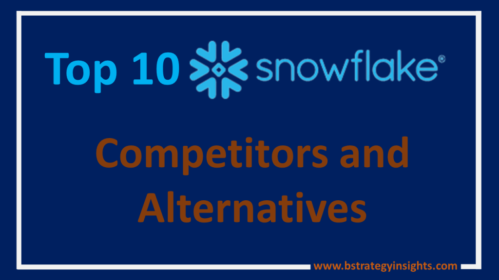 Top 10 Snowflake Competitors and Alternatives