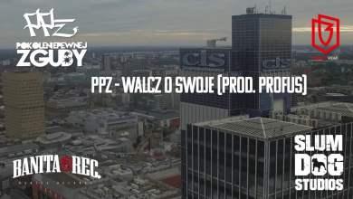 Photo of 19. PPZ – Walcz O Swoje (prod. Profus)