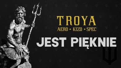 Photo of TROYA (Aero/Kizo/Spec) – Jest Pięknie