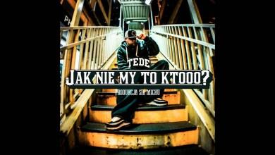 Photo of 06.  TEDE – JAK NIE MY TO KTOOO (prod. Sir Mich) / ELLIMINATI 2013