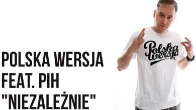 Photo of Polska Wersja – Niezależnie feat. PIH, DJ SPLIFF prod. LazyRida