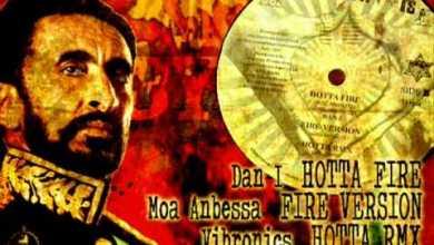 Photo of Dan I_Hotta Fire + Moa Anbessa_Fire Version + Vibronics_Hotta rmx