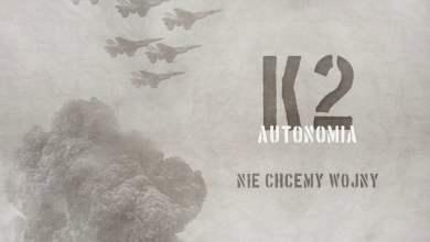 Photo of K2 – Nie chcemy wojny | prod. Joe Bravura | AUTONOMIA