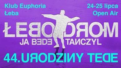Photo of Łebodrom – Urodziny TEDE 24-25.07 Ja Będę Tańczył