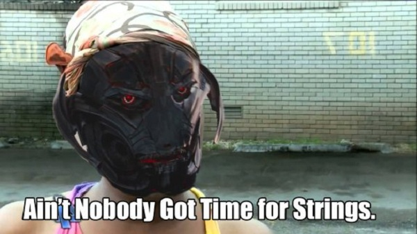 aint nobody got time for strings