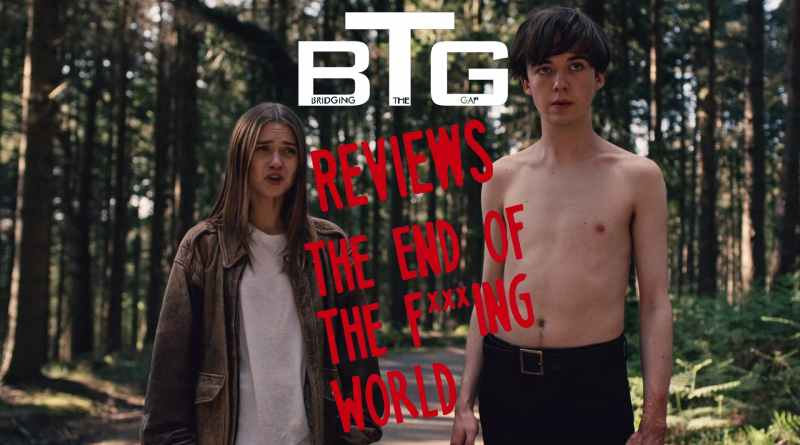 The End of the Fing World Spoiler-Free Review - BTG Lifestyle