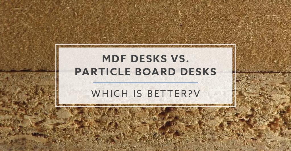MDF Desks vs Particle Board Desks Which Is Better