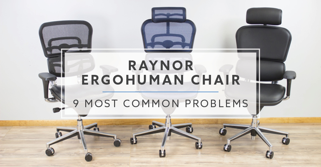 raynor ergohuman chair polywood big daddy adirondack 9 most common problems with the
