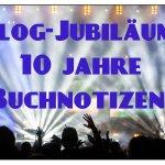 Party: 10 Jahre Buchnotizen oder eine kurze Zeitreise zu den Anfängen meines Weblogs