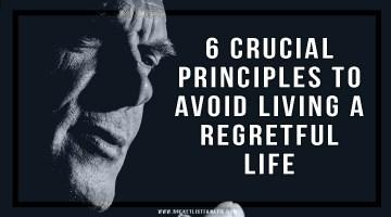 6 Crucial Principles to Avoid Livinga Regretful Life