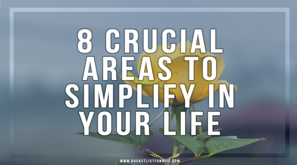 8 Crucial Areas to Simplify Your Life