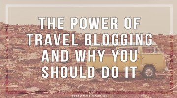 The Power of Travel Blogging And Why You Should Do It
